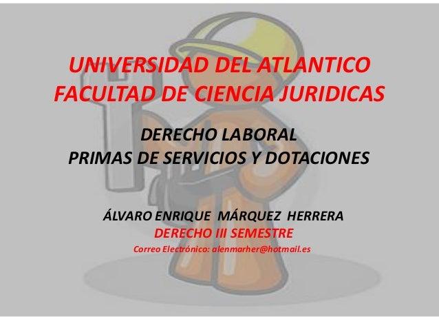 UNIVERSIDAD DEL ATLANTICOFACULTAD DE CIENCIA JURIDICAS        DERECHO LABORAL PRIMAS DE SERVICIOS Y DOTACIONES    ÁLVARO E...