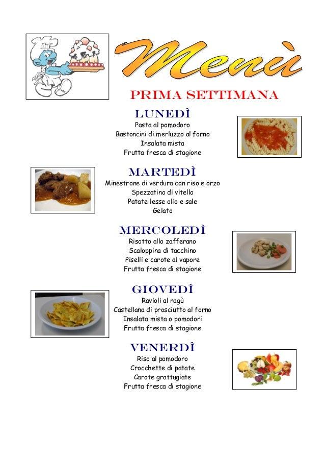 Prima settimana LUNEDì Pasta al pomodoro Bastoncini di merluzzo al forno Insalata mista Frutta fresca di stagione Martedì ...