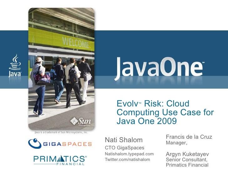 Evolv ™  Risk: Cloud Computing Use Case for Java One 2009 Nati Shalom CTO GigaSpaces Natishalom.typepad.com Twitter.com/na...