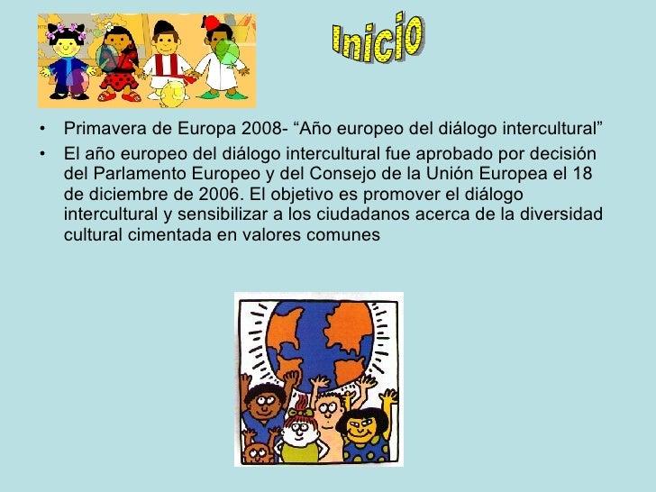 """<ul><li>Primavera de Europa 2008- """"Año europeo del diálogo intercultural"""" </li></ul><ul><li>El año europeo del diálogo int..."""