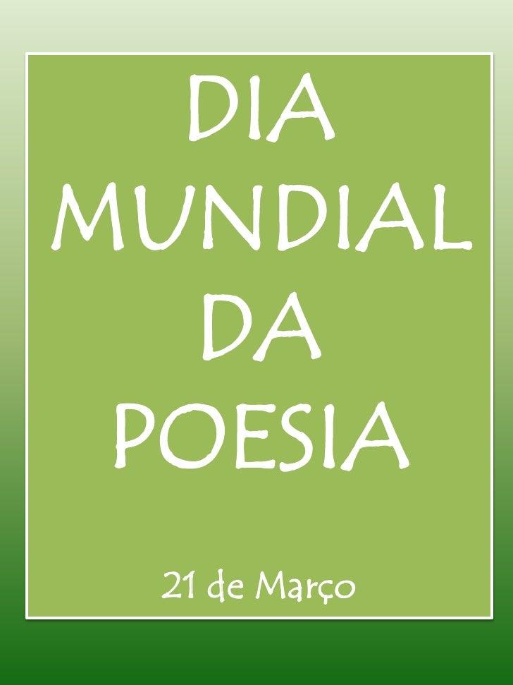 DIA  <br />MUNDIAL <br />DA <br />POESIA<br />21 de Março<br />