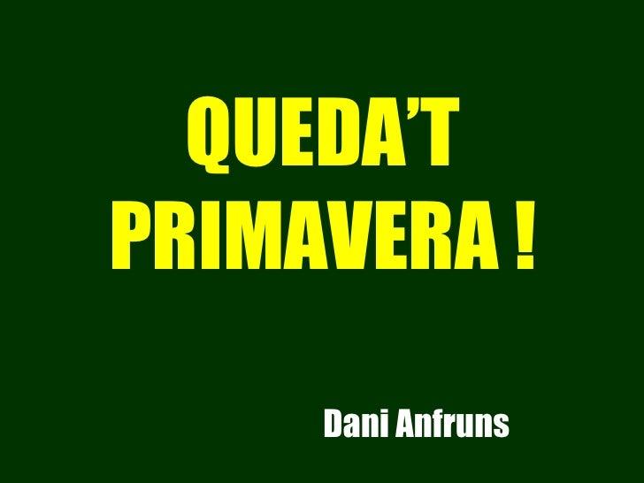 QUEDA'T PRIMAVERA ! Dani Anfruns