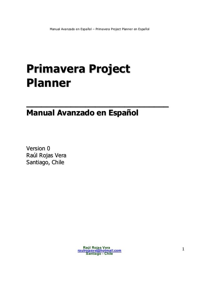 Manual Avanzado en Español – Primavera Project Planner en Español Raúl Rojas Vera raulrojasve@hotmail.com Santiago - Chile...