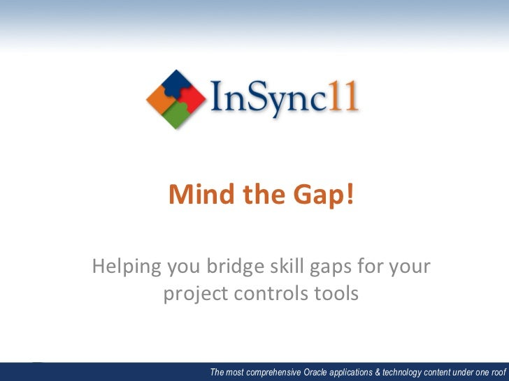 Mind	  the	  Gap!	  Helping	  you	  bridge	  skill	  gaps	  for	  your	          project	  controls	  tools	              ...