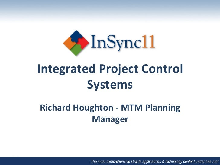Integrated	  Project	  Control	           Systems	  Richard	  Houghton	  -­‐	  MTM	  Planning	                Manager	    ...