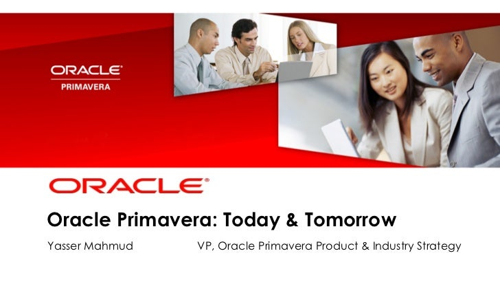 <Insert Picture Here>Oracle Primavera: Today & TomorrowYasser Mahmud               VP, Oracle Primavera Product & Industry...