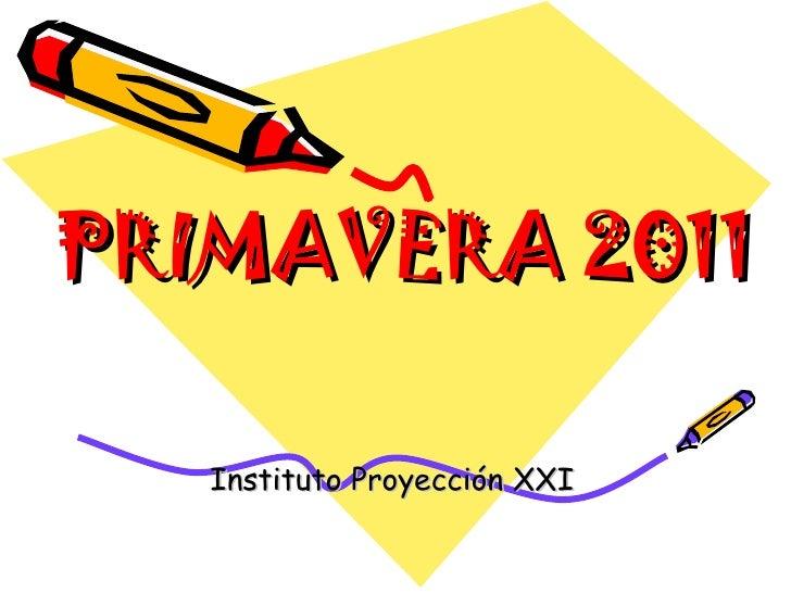 PRIMAVERA 2011 Instituto Proyección XXI