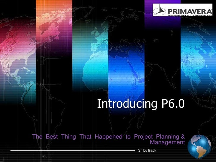 Introducing P6.0<br />The  Best  Thing  That  Happened  to  Project  Planning & Management<br />