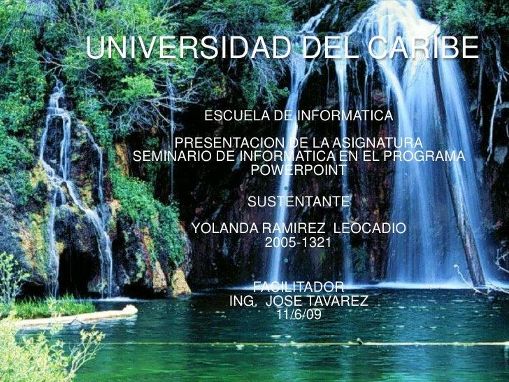UNIVERSIDAD DEL CARIBE                                ESCUELA DE INFORMATICA        PRESENTACION DE LA ASIGNATURA   SEMIN...