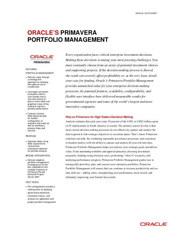 ORACLE DATA SHEET ORACLE'S PRIMAVERA PORTFOLIO MANAGEMENT FEATURES PORTFOLIO MANAGEMENT • Delivers value through a strateg...