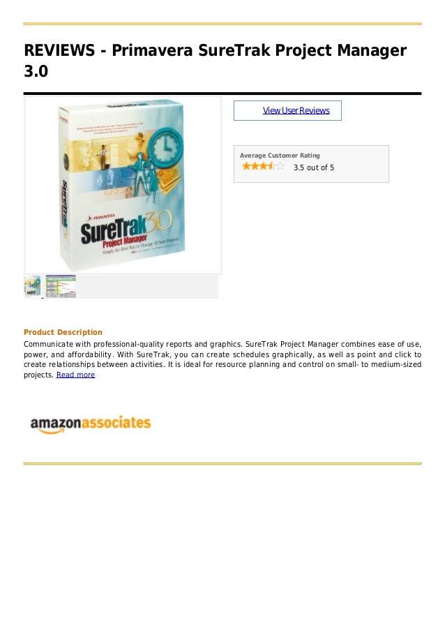 REVIEWS - Primavera SureTrak Project Manager3.0ViewUserReviewsAverage Customer Rating3.5 out of 5Product DescriptionCommun...