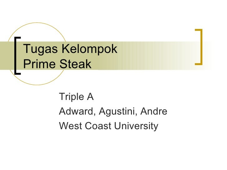 Tugas Kelompok  Prime Steak  Triple A Adward, Agustini, Andre West Coast University