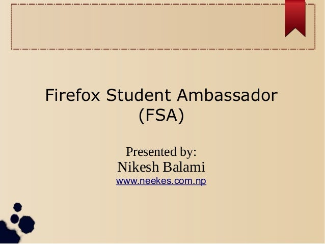 Firefox Student Ambassador (FSA) Presented by:  Nikesh Balami www.neekes.com.np