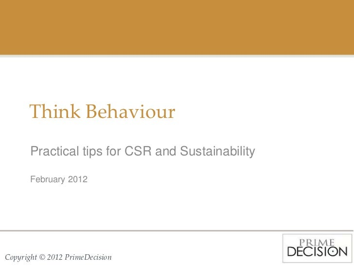 Think Behaviour       Practical tips for CSR and Sustainability       February 2012Copyright © 2012 PrimeDecision