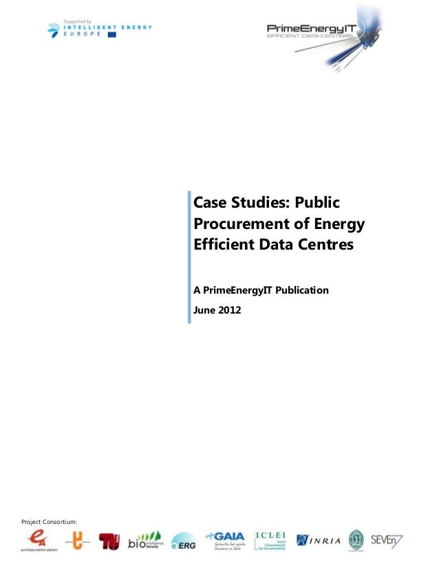 Project Consortium: Case Studies: Public Procurement of Energy Efficient Data Centres A PrimeEnergyIT Publication June 2012