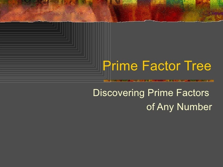 Prime Factor Tree Discovering Prime Factors  of Any Number
