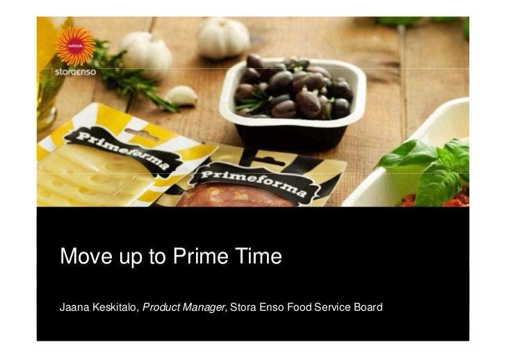 Move up to Prime TimeJaana Keskitalo, Product Manager, Stora Enso Food Service Board