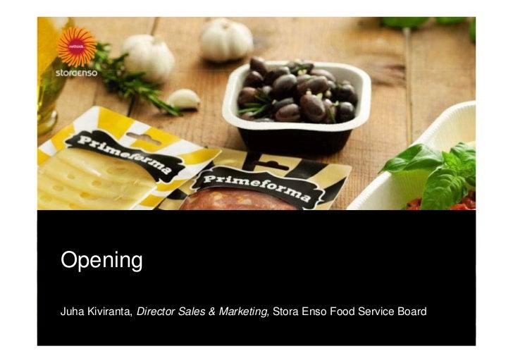 OpeningJuha Kiviranta, Director Sales & Marketing, Stora Enso Food Service Board