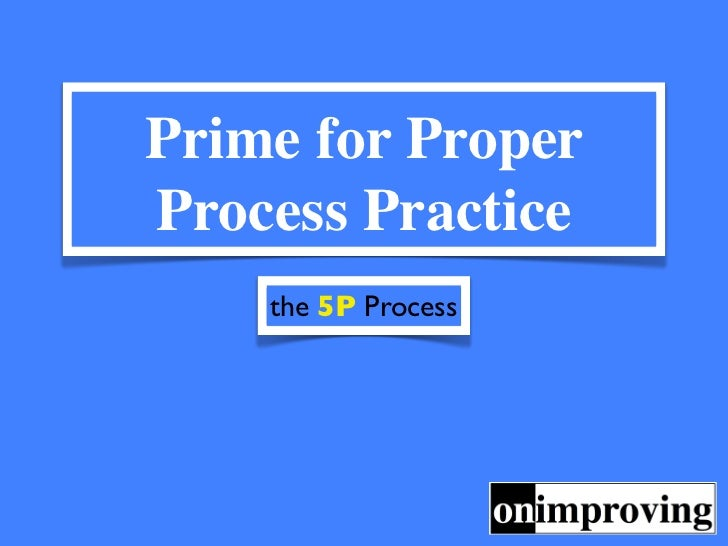 Prime for ProperProcess Practice    the 5P Process