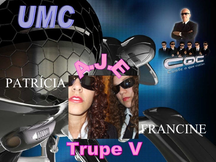 <ul><li>FRANCINE </li></ul>PATRÍCIA UMC A.J.E Trupe V