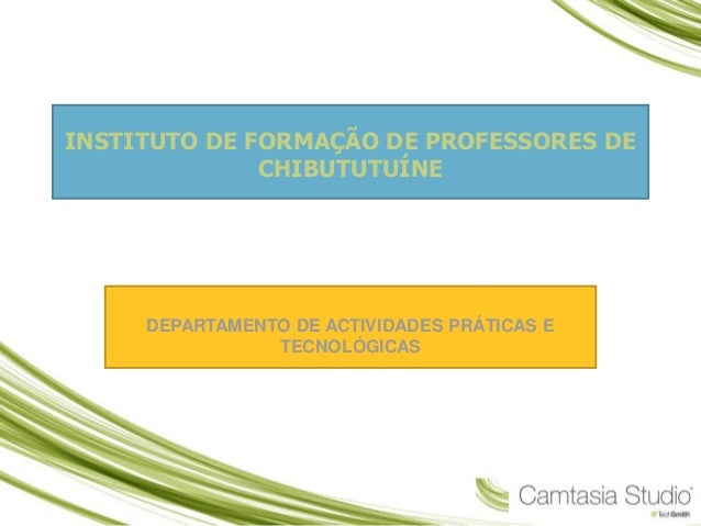 INSTITUTO DE FORMAÇÃO DE PROFESSORES DE CHIBUTUTUÍNE DEPARTAMENTO DE ACTIVIDADES PRÁTICAS E TECNOLÓGICAS