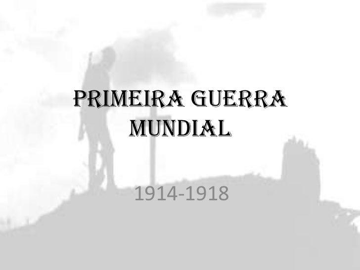 PRIMEIRA GUERRA MUNDIAL<br />1914-1918<br />