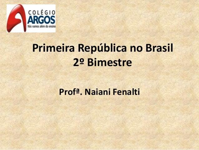 Primeira República no Brasil 2º Bimestre Profª. Naiani Fenalti