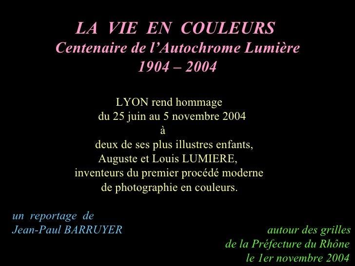 LA  VIE  EN  COULEURS  Centenaire de l'Autochrome Lumière 1904 – 2004 LYON rend hommage du 25 juin au 5 novembre 2004 à de...