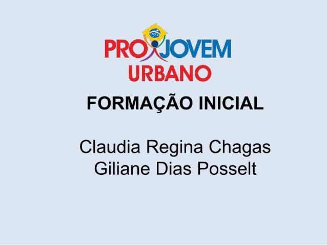 PROJOVEM URBANO- FORMAÇÃO INICIAL – setembro/2013 UM POUCO DE HISTÓRIA . . .
