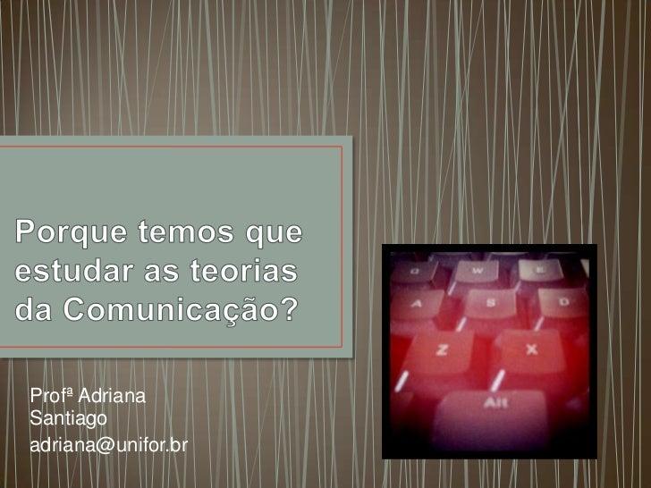 Profª AdrianaSantiagoadriana@unifor.br