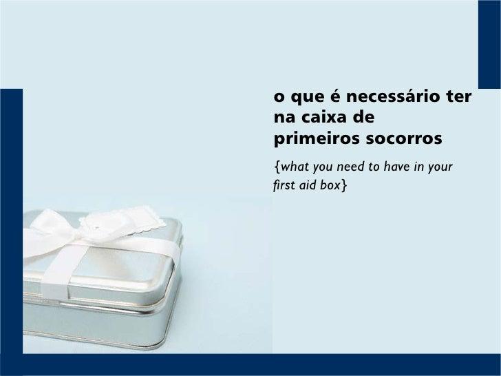 o que é necessário ter na caixa de primeiros socorros {what you need to have in your first aid box}