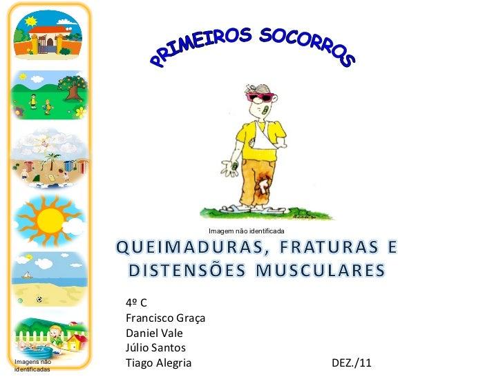 PRIMEIROS SOCORROS 4º C Francisco Graça Daniel Vale Júlio Santos Tiago Alegria  DEZ./11 Imagem não identificada Imagens nã...