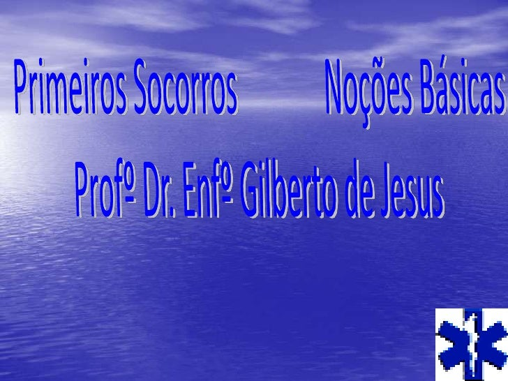 Primeiros socorros  Proº Gilberto de Jesus