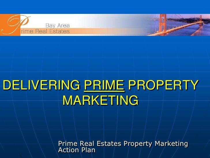DELIVERING PRIME PROPERTY MARKETING<br />Prime Real Estates Property Marketing Action Plan<br />