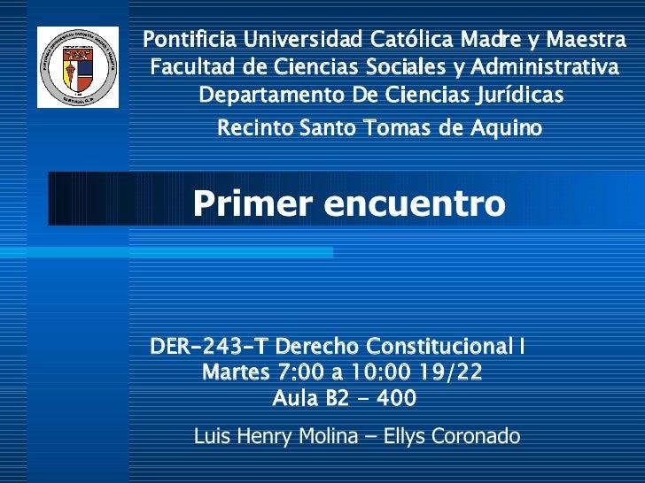 DER-243-T Derecho Constitucional I  Martes 7:00 a 10:00 19/22  Aula B2 - 400 Pontificia Universidad Católica Madre y Maest...