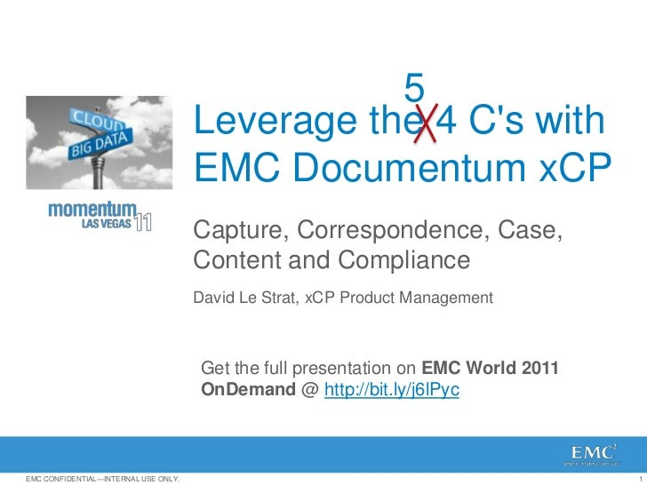 Leverage the 4 C's with EMC Documentum xCP<br />Capture, Correspondence, Case, Content and Compliance<br />5<br />David Le...