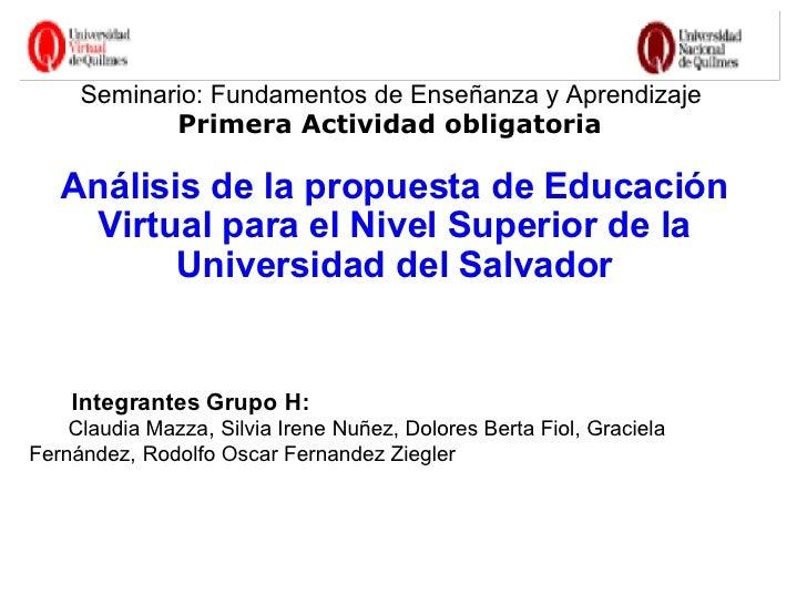 Seminario: Fundamentos de Enseñanza y Aprendizaje  Primera Actividad obligatoria    Análisis de la propuesta de Educació...