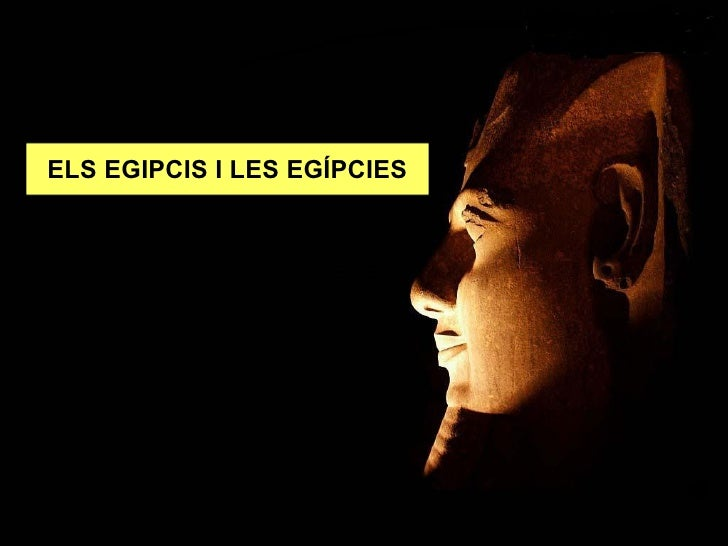 ELS EGI ELS EGIPCIS I LES EGÍPCIES