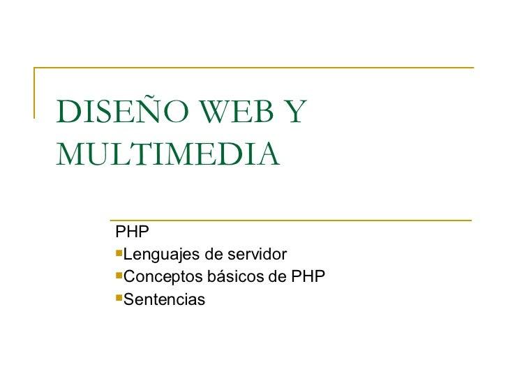 DISEÑO WEB Y MULTIMEDIA <ul><li>PHP </li></ul><ul><li>Lenguajes de servidor </li></ul><ul><li>Conceptos básicos de PHP </l...
