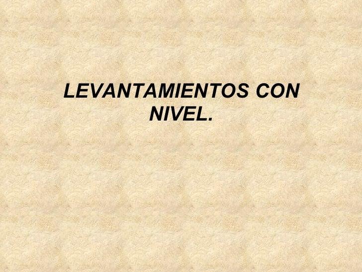 LEVANTAMIENTOS CON NIVEL.