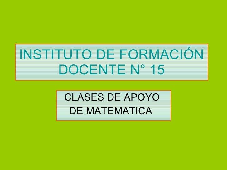 INSTITUTO DE FORMACIÓN DOCENTE N° 15 CLASES DE APOYO  DE MATEMATICA