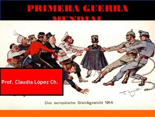 PRIMERA GUERRA             MUNDIALProf. Claudia López Ch.