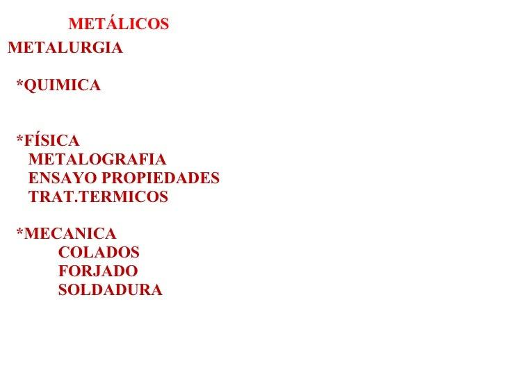 METALURGIA *QUIMICA *FÍSICA METALOGRAFIA ENSAYO PROPIEDADES TRAT.TERMICOS *MECANICA COLADOS FORJADO SOLDADURA METÁLICOS
