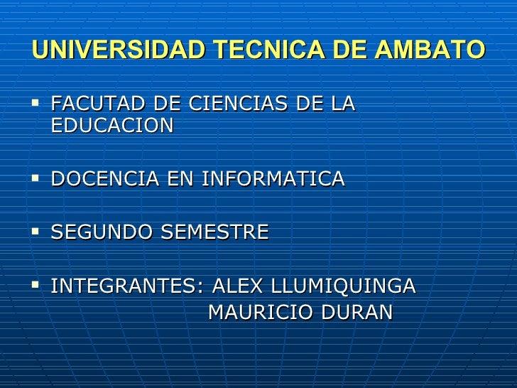 UNIVERSIDAD TECNICA DE AMBATO <ul><li>FACUTAD DE CIENCIAS DE LA EDUCACION </li></ul><ul><li>DOCENCIA EN INFORMATICA </li><...