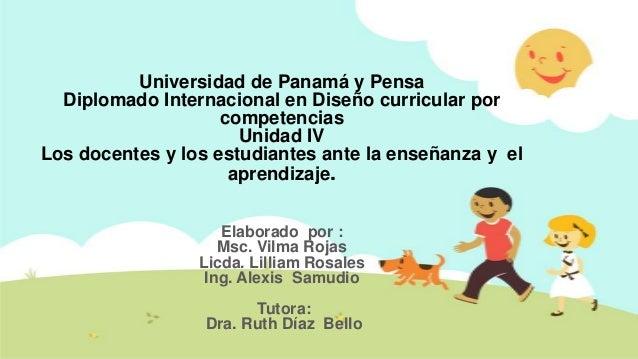 Universidad de Panamá y Pensa Diplomado Internacional en Diseño curricular por competencias Unidad IV Los docentes y los e...