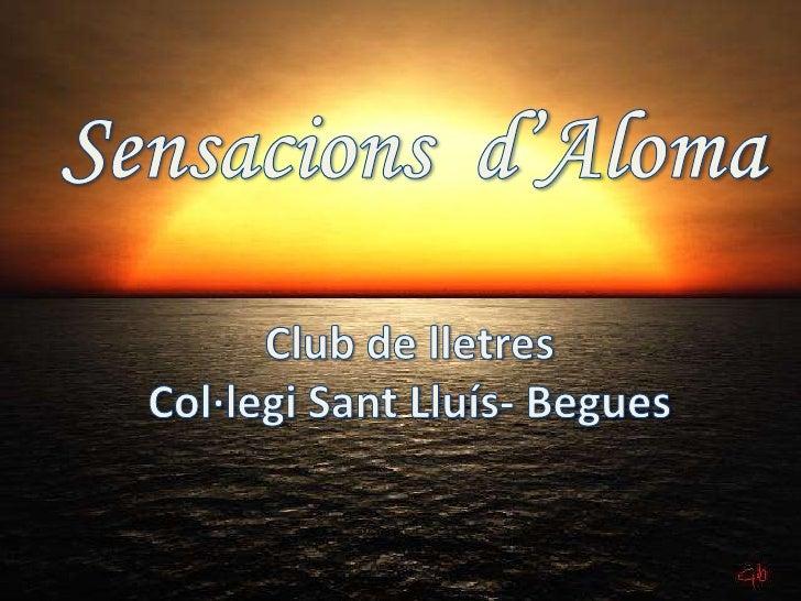 Sensacions  d'Aloma<br />Club de lletres<br />Col·legi Sant Lluís- Begues<br />