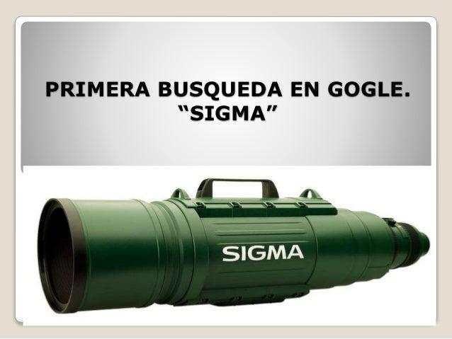 """PRIMERA BUSQUEDA EN GOGLE. """"SIGMA"""""""