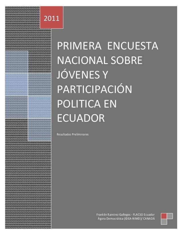 PRIMERA ENCUESTA NACIONAL SOBRE JÓVENES Y PARTICIPACIÓN POLITICA EN ECUADOR Resultados Preliminares 2011 Franklin Ramírez ...
