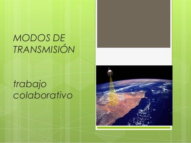 MODOS DE TRANSMISIÓN trabajo colaborativo
