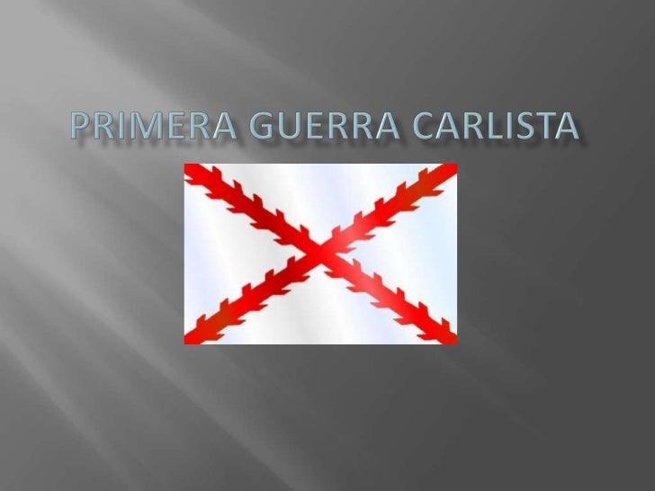 1.    ¿QUIÉNES ERAN LOS CARLISTAS?2.    FASES DE LA GUERRA:         Primera fase (1833-1835)         Segunda fase(1836-1...